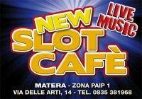 New Slot Cafè - Matera