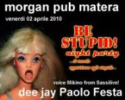 BE STUPID! – NIGHT PARTY - Matera