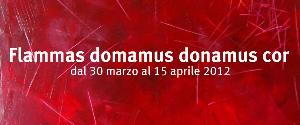 Flammas domamus donamus cor - Matera
