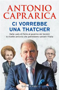 Ci vorrebbe una Thatcher. Dalla Lady di ferro al Governo dei tecnici: Le ricette anticrisi che potrebbero salvare l'Italia - Matera
