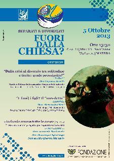 SEPARATI E DIVORZIATI FUORI DALLA CHIESA?  - 5 ottobre 2013 - Matera