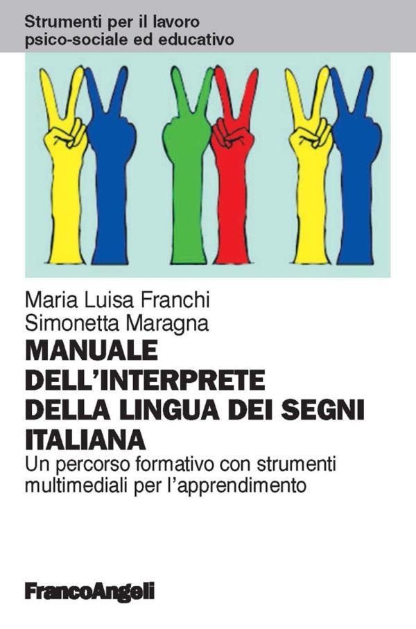 Il manuale dell´interprete della lingua dei segni italiana. Un percorso formativo con strumenti multimediali per l´apprendimento