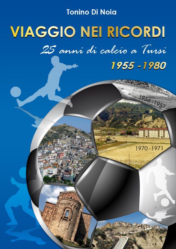 Viaggio nei ricordi. 25 anni di calcio a Tursi. 1955-1980 - 13 Dicembre 2014