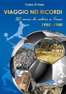 Viaggio nei ricordi. 25 anni di calcio a Tursi. 1955-1980 - 13 Dicembre 2014 - Matera
