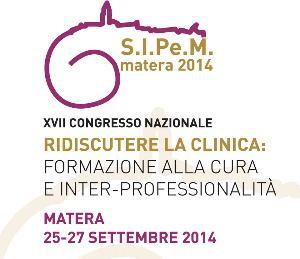 XVII CONGRESSO NAZIONALE S.I.Pe.M. – RIDISCUTERE LA CLINICA: FORMAZIONE ALLA CURA E INTER-PROFESSIONALITA' - dal 25 al 27 settembre 2014 - Matera