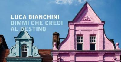 Luca Bianchini - Dimmi che credi al Destino