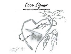 Ecce Lignum - I grandi Polifonisti sotto la Croce - 28 Marzo 2015 - Matera