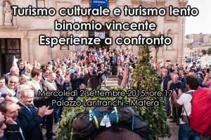 Turismo culturale e turismo lento: binomio vincente. Esperienze a confronto - 2 Settembre 2015 - Matera