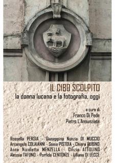 Il Cibo Scolpito, la donna lucana e la fotografia, oggi - dal 16 al 29 ottobre 2017 - Matera