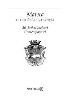Matera e i suoi dintorni psicologici. 50 artisti incisori contemporanei  - Matera