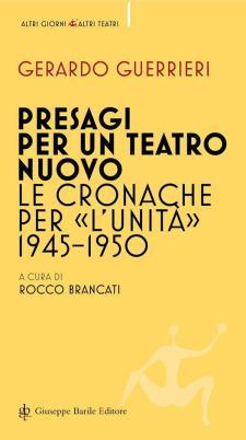 """Presagi per un teatro nuovo. Le cronache per """"l'Unità"""" 1945-1950 - 11 Febbraio 2017 - Matera"""