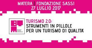 Turismo 2.0: Strumenti in pillole per un turismo di qualità - 27 Luglio 2017 - Matera
