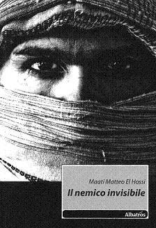 Il Nemico Invisibile di Maati Matteo El Hossi