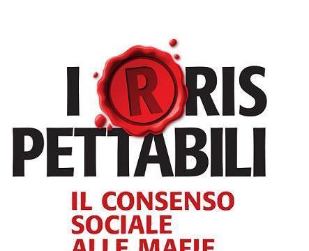 Irrispettabili il consenso sociale alle mafie